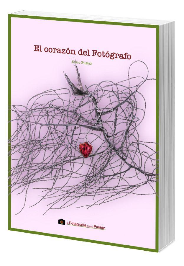 portada del libro el corazón del fotógrafo de xisco fuster la fotografía es mi pasión